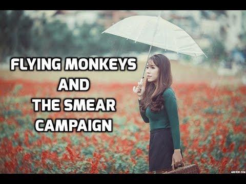 Flying Monkeys & The Smear Campaign