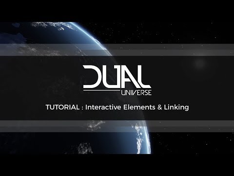 Dual Universe Pre-Alpha Tutorial: Interactive Elements & Linking | October 2017