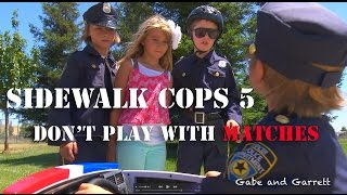 Repeat youtube video Sidewalk Cops Episode 5 - Don't Play With Matches!