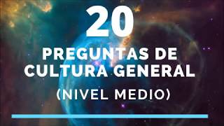 20 PREGUNTAS DE CULTURA GENERAL (NIVEL MEDIO)