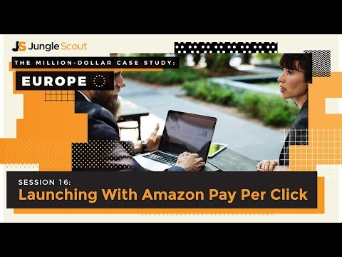 Million Dollar Case Study: Europe Session #16 – Launching With Amazon PPC