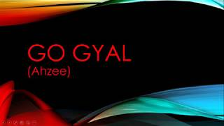 go gyal lyrics (Ahzee)