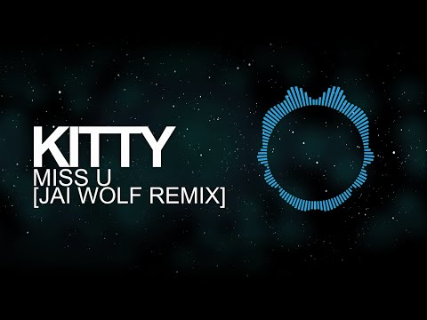 [Future Bass] - Kitty - Miss U (Jai Wolf Remix)