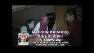 Mahsun karakuş Bingölü Ali GİT SEVGİLİM yeni Klip