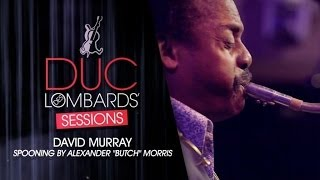 David Murray - Spooning (Butch Morris) - The Duc des Lombards