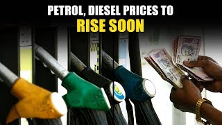 Petrol, Diesel Prices To Rise Soon | NewsMo