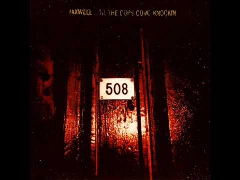 Maxwell - Til The Cops Come Knockin' (Part 01)