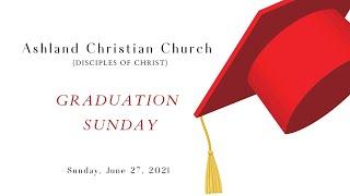 Worship June 27, 2021 Graduation Sunday