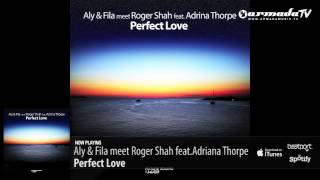 Aly & Fila meet Roger Shah feat. Adrina Thorpe - Perfect Love (Original Mix)