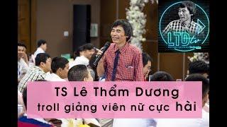 TS LÊ THẨM DƯƠNG 2018: Cực hài- Tiến sỹ Lê Thẩm Dương troll giảng viên Nữ