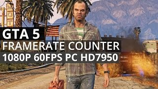 GTA 5 PC Gameplay with Framerate Counter 7950 (1080P 60 FPS)