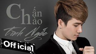 Tình Ngốc - Chấn Hào [MV Official]