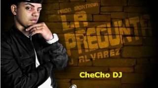 J Alvarez - La Pregunta (CheCho DJ Remix)