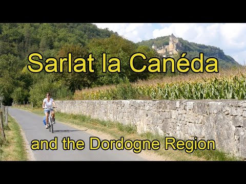 Sarlat la Canéda and the Dordogne Region of France