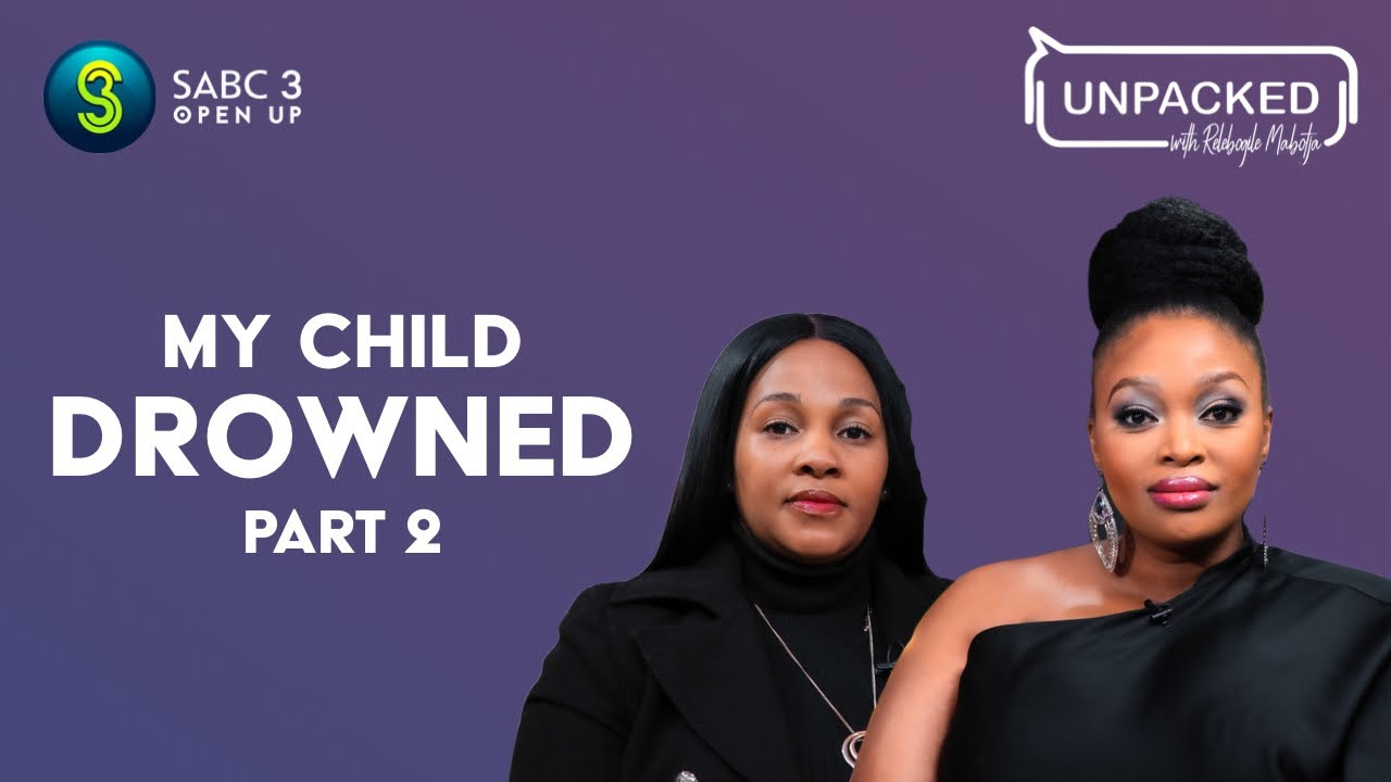 Download My Child Drowned (Part 2)  | Unpacked with Relebogile Mabotja - Episode 57 | Season 2