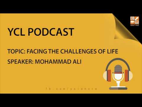 PODCAST - Facing Challenges of Life | By Mohammad Ali @ YCL