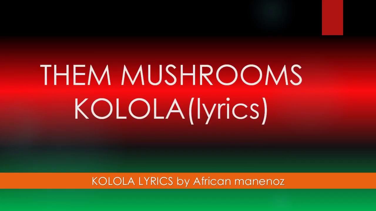 THEM MUSHROOMS_KOLOLA