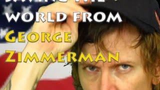 Saving the World From GEORGE ZIMMERMAN!