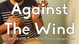 Against The Wind - Bob Segar - How to play upper beginner songs Ukulele Tutorial