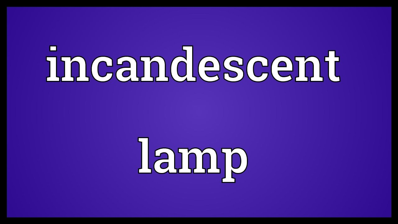 Incandescent Lamp Meaning