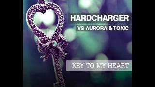 Hardcharger vs. Aurora & Toxic - Key to My Heart (Airwaze Remi…