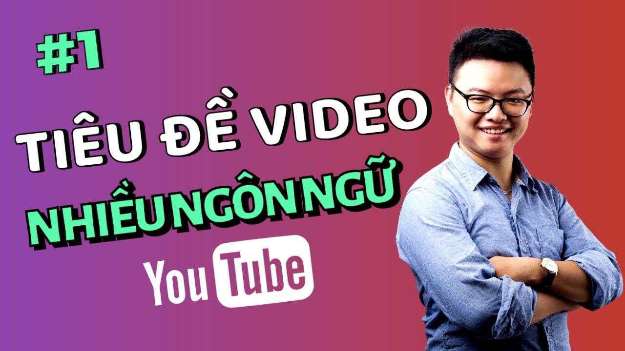 Hướng dẫn dịch tiêu đề và mô tả video theo ngôn ngữ người xem – Kiếm tiền Youtube – Kiếm tiền online