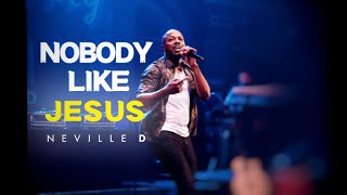 Download Neville D - Nobody Like Jesus ft. Cjay (Music ) MP3 song and Music Video
