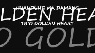 Trio Golden Heart Huandung Ma Damang