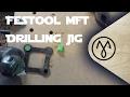 Festool MFT DIY accurate drilling jig