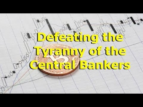 """Defeating The Tyranny Of Central Bankers."" Posted For My Friend Trader Of Futures."