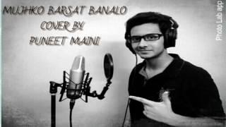 Mujhko Barsat Banalo Cover | By Puneet Maini | 4K
