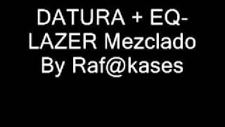 Datura + Eq lazer