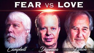FEAR vs LOVE - Joe Dispenza | Bruce Lipton | Tom Campbell