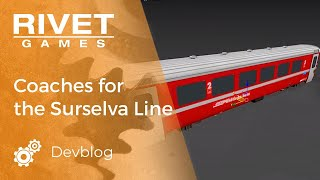 Devblog video: Building additional coaches for the Surselva Line for Train Simulator.