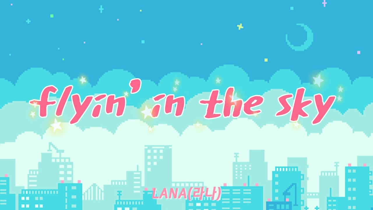 Flyin' in the sky - LANA(라나) (Lyric Video)