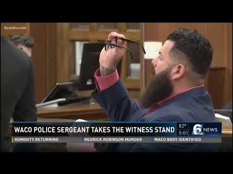 Waco police sergeant takes the witness stand