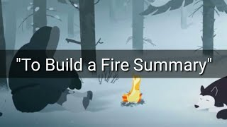 """""""To Build A Fire"""" Summary"""
