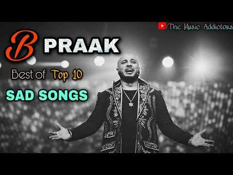 B Praak | B Praak Top 10 Best Sad Song | B Praak Romantic Jukebox - The Music Addictors