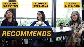 Konkona Sen Sharma, Ratna Pathak Shah & Alankrita Shrivastava | FC Recommends