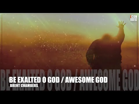BE EXALTED, O GOD-AWESOME GOD - Brent Chambers [HD]