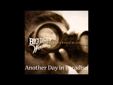 Клип Big Daddy Weave - Another Day In Paradise