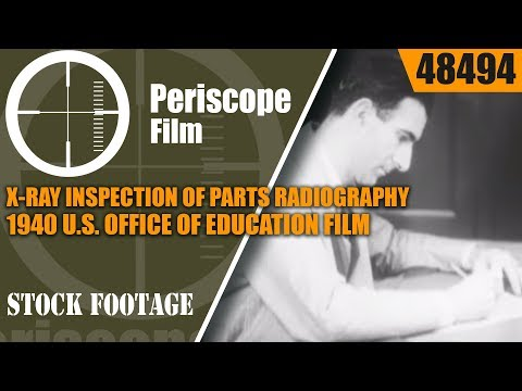 X-RAY INSPECTION OF PARTS RADIOGRAPHY 1940 U.S. OFFICE OF EDUCATION FILM 48494