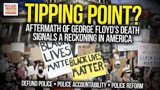 Tipping Point? Aftermath Of George Floyd's Death Signals A Reckoning In America