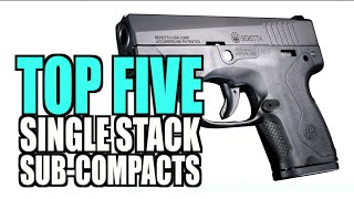 TOP FIVE Single Stack Sub-Compact Pistols