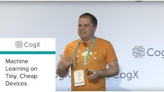 CogX 2018 - Machine Learning on Tiny, Cheap Devices