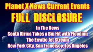 Planet X - South Africa Gets Hits Hard, Erratic Jet Stream, New York City and San Francisco