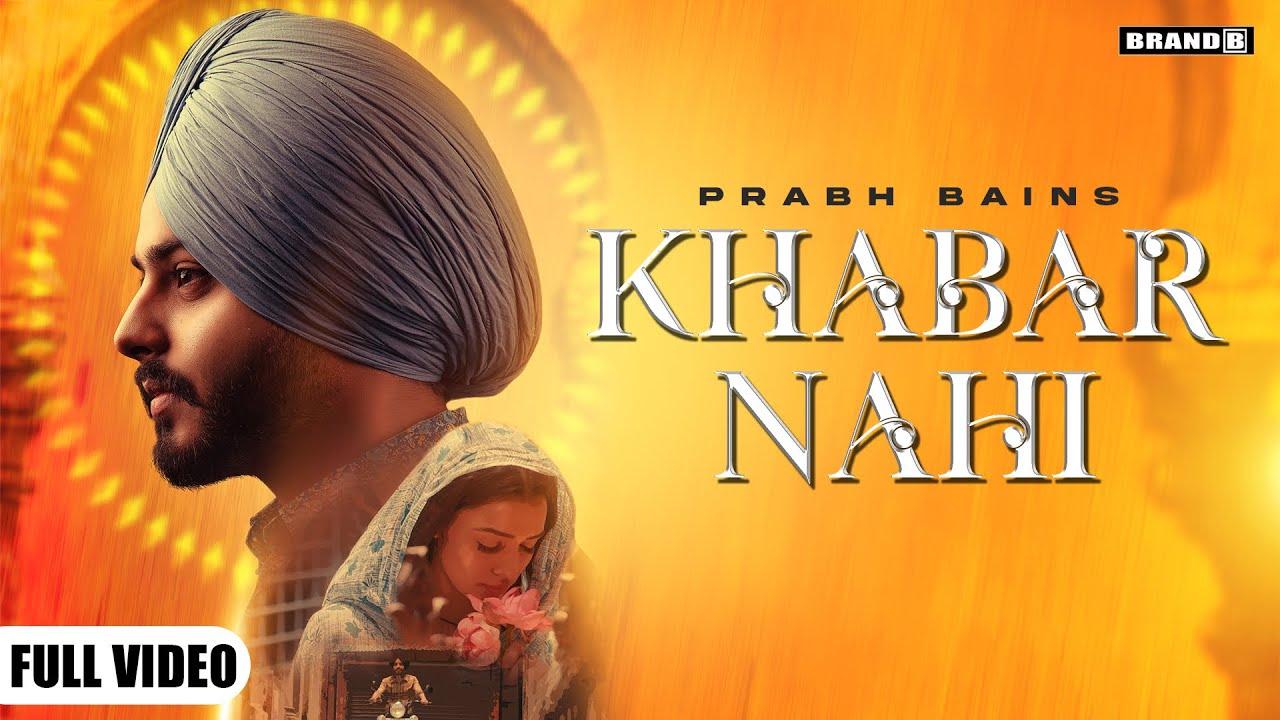 KHABAR NAHI : Prabh Bains | Chet Singh | Bunty Bains | Latest Punjabi Song 2021