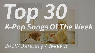 Top 30 Kpop Songs - 2018 January Week 3