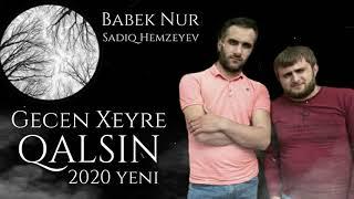Babek Nur ft Sadiq Hemzeyev -  Gecen Xeyre Qalsin 2020 yeni