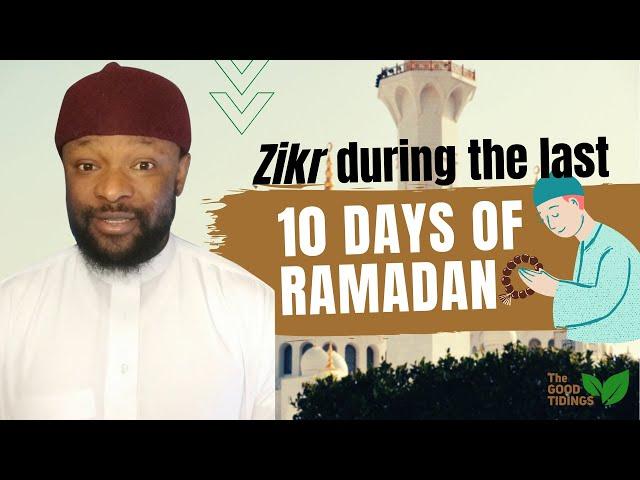 Ramadan Made Easy - Ep 18: Zikr  during the last 10 days of Ramadan. {TheGoodTidings}